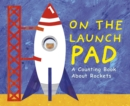 Image for On the launch pad  : a counting book about rockets