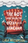 Image for The boy who sailed the ocean in an armchair