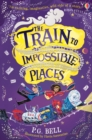 Image for The train to impossible places: a cursed delivery