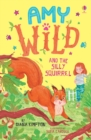 Image for Amy Wild and the silly squirrel