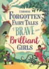 Image for Usborne forgotten fairy tales of brave and brilliant girls