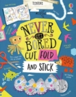 Image for Never get bored  : cut, fold and stick