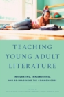 Image for Teaching young adult literature: integrating, implementing, and re-imagining the common core