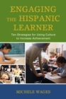 Image for Engaging the Hispanic Learner: Ten Strategies for Using Culture to Increase Achievement