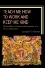 Image for Teach me how to work and keep me kind: the possibilities of literature and composition in an American high school
