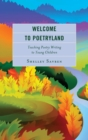 Image for Welcome to poetryland: teaching poetry writing to young children