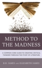 Image for Method to the madness: a common core guide to creating critical thinkers through the study of literature