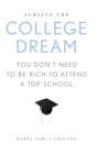 Image for Achieve the College Dream : You Don't Need to Be Rich to Attend a Top School