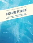 Image for The shaping of thought: a teacher's guide to metacognitive mapping and critical thinking in response to literature