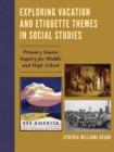Image for Exploring Vacation and Etiquette Themes in Social Studies : Primary Source Inquiry for Middle and High School