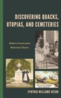 Image for Discovering Quacks, Utopias, and Cemeteries : Modern Lessons from Historical Themes