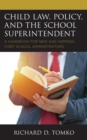 Image for Child Law, Policy, and the School Superintendent : A Handbook for New and Aspiring Chief School Administrators