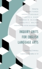 Image for Inquiry units for English language arts  : inspiring literacy learning, grades 6-12