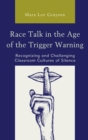 Image for Race talk in the age of the trigger warning  : recognizing and challenging classroom cultures of silence