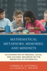 Image for Mathematical metaphors, memories, and mindsets  : an examination of personal, social, and cultural influences on the perception of mathematics
