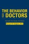 Image for Behavior of Doctors: Their Health, Their Attitudes, Their Methods