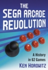 Image for The Sega Arcade Revolution : A History in 62 Games