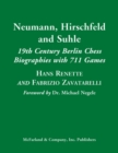 Image for Neumann, Hirschfeld and Suhle : 19th Century Berlin Chess Biographies with 711 Games