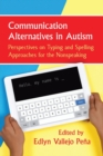Image for Communication Alternatives in Autism : Perspectives on Typing and Spelling Approaches for the Nonspeaking