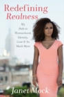 Image for Redefining realness  : my path to womanhood, identity, love & so much more