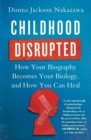 Image for Childhood Disrupted : How Your Biography Becomes Your Biology, and How You Can Heal