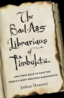 Image for The bad-ass librarians of Timbuktu and their race to save the world's most precious manuscripts