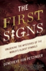 Image for The first signs  : unlocking the mysteries of the world's oldest symbols