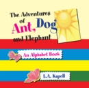 Image for Adventures of Ant, Dog and Elephant: An Alphabet Book