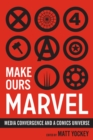 Image for Make ours Marvel  : media convergence and a comics universe