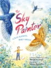 Image for The Sky Painter : Louis Fuertes, Bird Artist