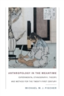 Image for Anthropology in the meantime  : experimental ethnography, theory, and method for the twenty-first century