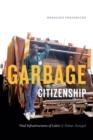 Image for Garbage citizenship  : vital infrastructures of labor in Dakar, Senegal
