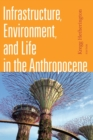 Image for Infrastructure, Environment, and Life in the Anthropocene