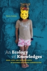Image for An ecology of knowledges  : fear, love, and technoscience in Guatemalan forest conservation