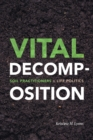 Image for Vital Decomposition : Soil Practitioners and Life Politics