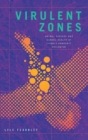 Image for Virulent zones  : animal disease and global health at China's pandemic epicenter
