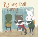 Image for Pushing Isnt Funny: What to Do About Physical Bullying (No More Bullies)
