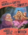 Image for Trust Me, Hansel and Gretel Are Sweet!: The Story of Hansel and Gretel as Told by the Witch