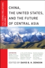 Image for China, the United States and the future of central Asia