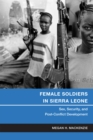 Image for Female soldiers in Sierra Leone  : sex, security, and post-conflict development