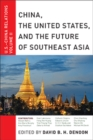 Image for China, the United States and the future of southeast Asia