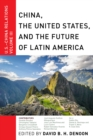Image for China, The United States, and the Future of Latin America : U.S.-China Relations, Volume III