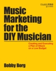 Image for Music marketing for the DIY musician  : creating and executing a plan of attack on a low budget