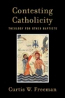 Image for Contesting Catholicity  : a theology for other Baptists