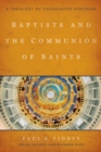 Image for Baptists and the Communion of Saints : A Theology of Covenanted Disciples
