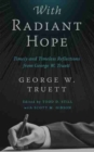 Image for With Radiant Hope : Timely and Timeless Reflections from George W. Truett