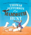 Image for Thomas Jefferson and the Mammoth Hunt : The True Story of the Quest for America's Biggest Bones
