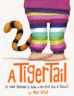 Image for A Tiger Tail : (Or What Happened to Anya on Her First Day of School)