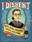 Image for I dissent  : Ruth Bader Ginsburg makes her mark