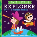 Image for This Little Explorer : A Pioneer Primer